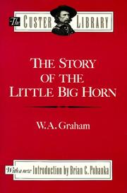 Cover of: The story of the Little Big Horn by W. A. Graham