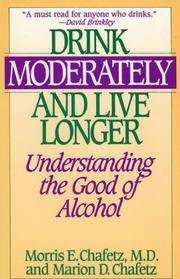 Cover of: Drink moderately and live longer by Morris E. Chafetz