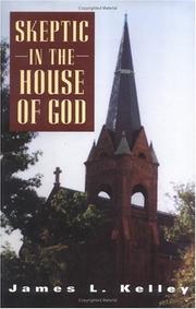 Cover of: Skeptic in the house of God | James L. Kelley