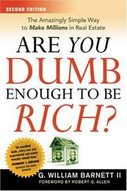 Cover of: Are You Dumb Enough to Be Rich? | G. William, II Barnett