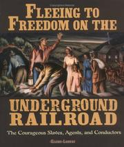 Cover of: Fleeing to freedom on the Underground Railroad by Elaine Landau