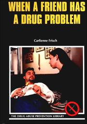Cover of: When Your Friend Has a Drug Problem (Drug Abuse Prevention Library) | Carlienne Frisch