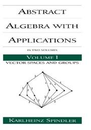 Cover of: Abstract algebra with applications | Karlheinz Spindler
