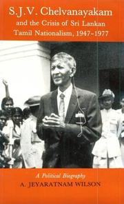 Cover of: S.J.V. Chelvanayakam and the crisis of Sri Lankan Tamil nationalism, 1947-1977 : a political biography | A. Jeyaratnam Wilson