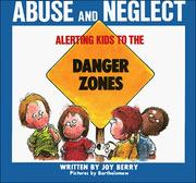 Cover of: Alerting kids to the danger of abuse and neglect by Joy Wilt Berry