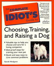 The complete idiot's guide to choosing, training, and raising a dog