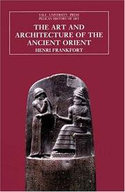 Cover of: The art and architecture of the ancient Orient | Henri Frankfort
