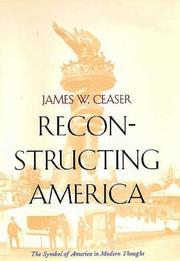 Cover of: Reconstructing America by James W. Ceaser