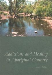 Cover of: Addictions and healing in Aboriginal country by Gregory Phillips