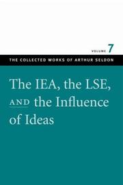 Cover of: The IEA, the LSE, and the influence of ideas | Arthur Seldon