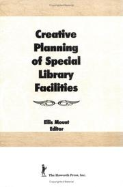 Cover of: Creative Planning of Special Library Facilities (Haworth Series on Special Librarianship, Vol 1) (Haworth Series on Special Librarianship, Vol 1) by Ellis Mount