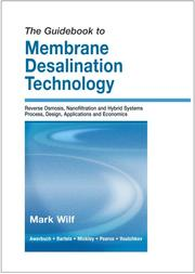 Cover of: The Guidebook to Membrane Desalination Technology | Mark Wilf; Leon Awerbuch;  Craig Bartels;  Mike Mickley;  Graeme Pearce;  Nikolay Voutchkov