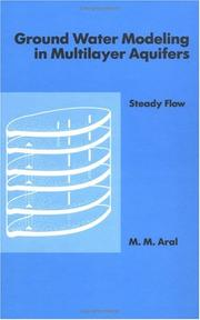 Cover of: Ground water modeling in multilayer aquifers | M. M. Aral