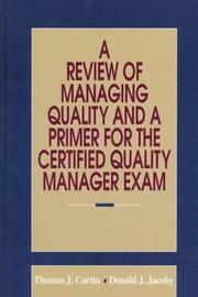 Cover of: A review of managing quality and a primer for the certified quality manager exam by Thomas J. Cartin