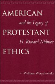 Cover of: American Protestant Ethics and the Legacy of H. Richard Niebuhr (Moral Traditions Series) by William Werpehowski