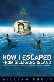 Cover of: How I escaped from Gilligan's Island | William Froug