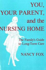 Cover of: You, your parent, and the nursing home by Nancy Littell Fox