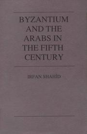Cover of: Byzantium and the Arabs in the fifth century | Irfan Shahîd