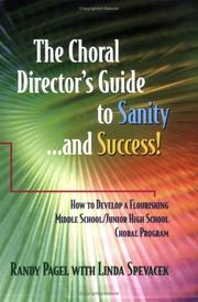 Cover of: The Choral Director's Guide to Sanity...and Success!  How to Develop a Flourishing Middle School/Junior High School Choral Program | Randy Pagel; Linda Spevacek