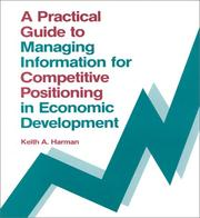Cover of: A practical guide to managing information for competitive positioning in economic development by Keith Harman