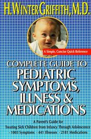 Cover of: Complete guide to pediatric symptoms, illness & medication | H. Winter Griffith