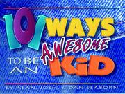 Cover of: 101 ways to be an awesome kid | Alan Seaborn