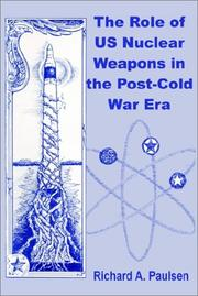 Cover of: The role of US nuclear weapons in the post-Cold War era by Richard A. Paulsen