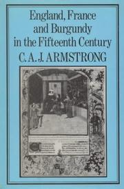 Cover of: England, France, and Burgundy in the fifteenth century | C. A. J. Armstrong