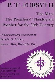 Cover of: P.T. Forsyth--the man, the preachers' theologian, prophet for the 20th century | Donald G. Miller