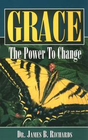 Cover of: Grace the Power to Change | James B. Richards