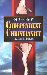 Cover of: Escape from Codependent Christianity | James B. Richards