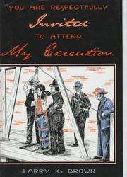 Cover of: You are respectfully invited to attend my execution by Larry K. Brown