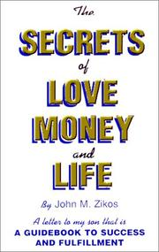 Cover of: The Secrets of Love, Money and Life by John M. Zikos