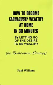 Cover of: How to Become Fabulously Wealthy at Home in 30 Minutes by Letting Go of the Desire to Be Wealthy by Paul Williams