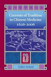 Cover of: Currents of Tradition in Chinese Medicine 1626-2006 | Volker, Ph.D. Scheid