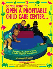 Cover of: So You Want to Open a Profitable Child Care Center by Gallagher