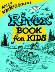 Cover of: Willy Whitefeather's river book for kids by Willy Whitefeather