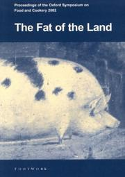 Cover of: The Fat of the land by Oxford Symposium on Food & Cookery (2002 St. Antony's College)