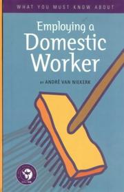 Cover of: What you must know about employing a domestic worker by André Van Niekerk