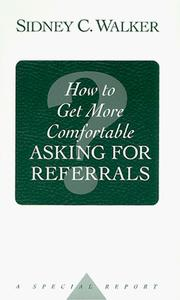Cover of: How to Get More Comfortable Asking for Referrals by Sidney C. Walker