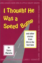 Cover of: I thought he was a speed bump-- and other excuses from life in the fast lane | Terry Marotta