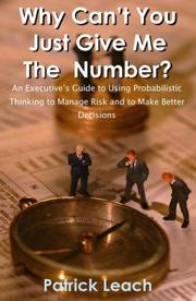 Cover of: Why Can't You Just Give Me The Number? An Executive's Guide to Using Probabilistic Thinking to Manage Risk and to Make Better Decisions | Patrick Leach