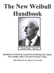 Cover of: The New Weibull Handbook Fifth Edition, Reliability and Statistical Analysis for Predicting Life, Safety, Supportability, Risk, Cost and Warranty Claims | Dr. Robert. Abernethy