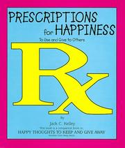 Cover of: Prescriptions for Happiness to Use and Give to Others by Jack C. Kelley