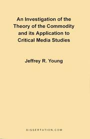 Cover of: An Investigation of the Theory of the Commodity and its Application to Critical Media Studies | Jeffrey R. Young