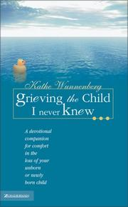 Cover of: Grieving the child I never knew-- | Kathe Wunnenberg