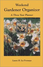 Cover of: Weekend Gardener Organizer, A Three Year Planner | Lavon H. LA Fresnaye
