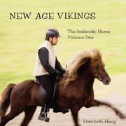 Cover of: New Age Vikings, The Icelandic Horse. Volume One | Elisabeth, A Haug