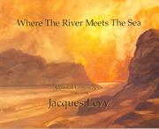 Cover of: Where The River Meets The Sea by Jacques Levy