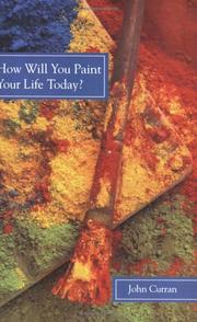 Cover of: How Will You Paint Your Life Today? | John F. Curran